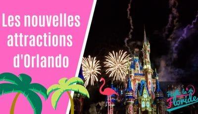 Les nouvelles attractions d'Orlando en Floride année 2019